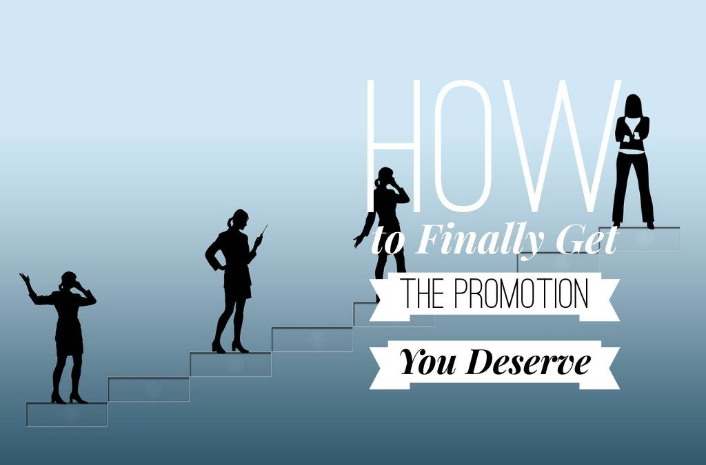 The SIX STEPS You Can Use TODAY to get a Promotion or Raise